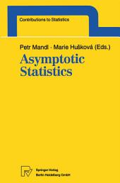 Asymptotic Statistics: Proceedings of the Fifth Prague Symposium, held from September 4–9, 1993