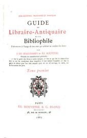 Bibliographie raisonnée et pratique: Guide du libraire-antiquaire et du bibliophile. Vade-mecum à l'usage de tous ceux qui achètent ou vendent des livres, Volume1