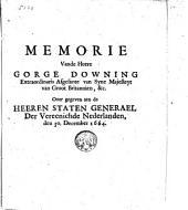 Memorie vande heere Gorge Downing extraordinaris afgesante van sijne majesteyt van Groot Britannien, &c. Overgegeven aen de ... Staten Generael der Vereenighde Nederlanden, den 30. December 1664