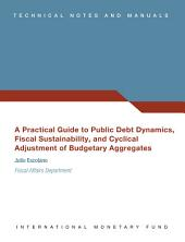 A Practical Guide to Public Debt Dynamics, Fiscal Sustainability, and Cyclical Adjustment of Budgetary Aggregates