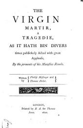 The virgin martir, by Phillip Messenger and Thomas Deker. 1622. Brittannia's honor. 1628. Londons tempe. Match mee in London. 1631. The wonder of a kingdome. 1636. The Sun's-darling, by John Foard and Tho. Decker. 1656. The witch of Edmonton, by William Rowley, Thomas Dekker, John Ford, &c. 1658