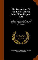 The Dispatches of Field Marshal the Duke of Wellington, K. G.
