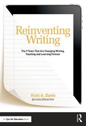 Reinventing Writing: The 9 Tools That Are Changing Writing, Teaching, and Learning Forever
