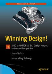 Winning Design!: LEGO MINDSTORMS EV3 Design Patterns for Fun and Competition, Edition 2