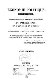 Economie politique chrétienne: ou, Recherches sur la nature et les causes du paupérisme, en France et en Europe, et sur les moyens de le soulager et de le prévenir, Volume1