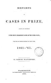 Reports of Cases in Prize: Argued and Determined in the Circuit and District Courts of the United States for the Southern District of New York, 1861-65