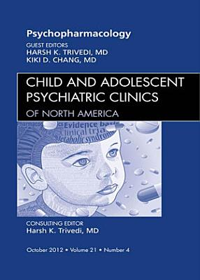 Psychopharmacology  An Issue of Child and Adolescent Psychiatric Clinics of North America   E Book PDF