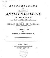 Beschreibung der Churfürstlichen Antiken-Galerie in Dresden: zum Theil nach hinterlassenen Papieren Herrn Johann Friedrich Wacker's ehemaligen Inspector's dieser Galerie
