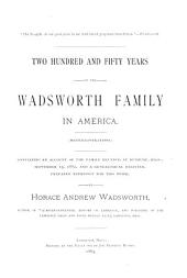 Two Hundred and Fifty Years of the Wadsworth Family in America: Containing an Acount of the Family Reunion, at Duxbury, Mass., September 13, 1882, and a Genealogical Register