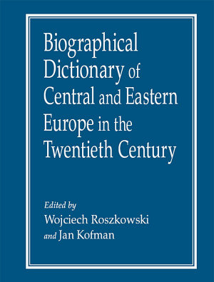 Biographical Dictionary of Central and Eastern Europe in the Twentieth Century PDF