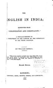 "The English in India: Reprinted from ""Colonization and Christianity"": a Popular History of the Treatment of the Natives by the Europeans in All Their Colonies"