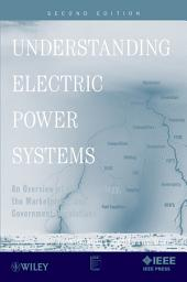 Understanding Electric Power Systems: An Overview of the Technology, the Marketplace, and Government Regulations, Edition 2