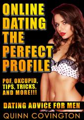 Online Dating: The Perfect Profile (Online Dating Advice For Men