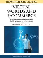 Virtual Worlds and E-Commerce: Technologies and Applications for Building Customer Relationships