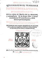 Guia espiritual que escriuio el venerable padre Luis de la Puente de la Compañia de Iesus: en la qual se trata de la oracion y contemplacion ...