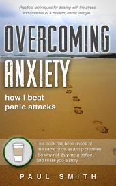 Overcoming Anxiety: How I beat panic attacks
