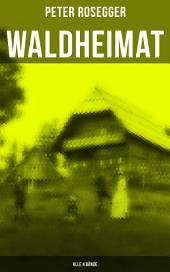 Waldheimat (in 4 Bänden): Das Waldbauernbübel + Der Guckinsleben + Der Schneiderlehrling + Der Student auf Ferien