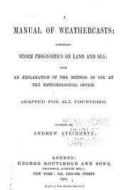 A manual of weathercasts: comprising storm prognostics on land and sea; with an explanation of the method in use at the meteorological office. Adapted for all countries, Volume 2