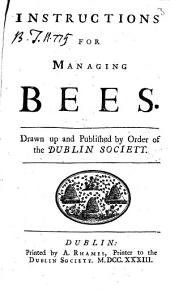 Instructions for Managing Bees: Drawn Up and Published by Order of the Dublin Society