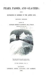 Peaks, Passes, and Glaciers: Being Excursions by Members of the Alpine Club. Second Series, Volume 2