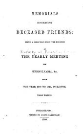 Memorials Concerning Deceased Friends: Being a Selection from the Records of the Yearly Meeting for Pennsylvania ...