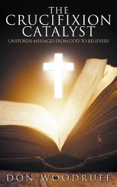 The Crucifixion Catalyst: Unspoken Messages from God to Believers