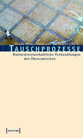 Tauschprozesse: Kulturwissenschaftliche Verhandlungen des Ökonomischen