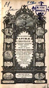 Paradisus animae christianae: lectissimis omnigenae pietatis deliciis amoenus