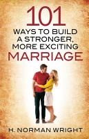 101 Ways to Build a Stronger  More Exciting Marriage PDF