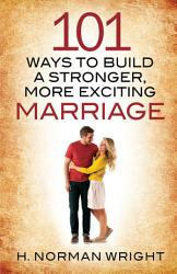 101 Ways To Build A Stronger More Exciting Marriage Book PDF