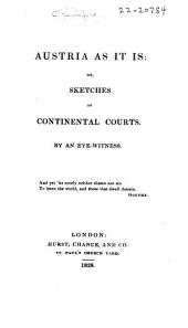 Austria as it Is; Or, Sketches of Continental Courts