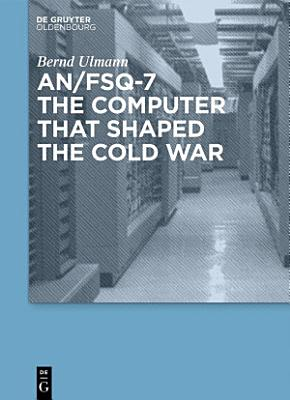 AN FSQ 7  the computer that shaped the Cold War PDF