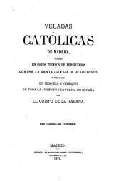 Veladas católicas de Madrid tenidas en estos tiempos de persecución contra la Santa Iglesia de Jesucristo y publicadas en memoria y obsequio de por el Obispo de la Habana