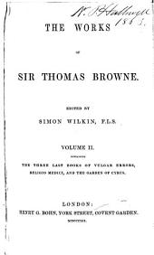 The Works of Sir Thomas Browne: Pseudodoxia epidemica, books V-VII. Religio medici. The garden of Cyprus