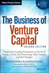 The Business of Venture Capital: Insights from Leading Practitioners on the Art of Raising a Fund, Deal Structuring, Value Creation, and Exit Strategies, Edition 2