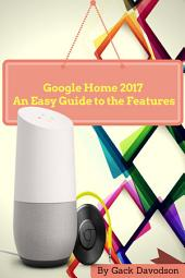 Google Home 2017: An Easy Guide to the Features