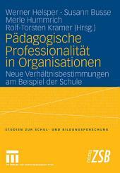 Pädagogische Professionalität in Organisationen: Neue Verhältnisbestimmungen am Beispiel der Schule