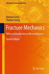 Fracture Mechanics: With an Introduction to Micromechanics, Edition 2