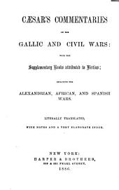 Caesar's Commentaries on the Gallic and Civil Wars: With the Supplementary Books Attributed to Hirtius : Including the Alexandrian, African and Spanish Wars