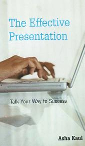 The Effective Presentation: Talk Your Way To Success