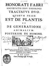 Honorati Fabri societatis Iesu ... Tractatus duo quorum prior est de plantis, et de generatione animalum posterior de homine