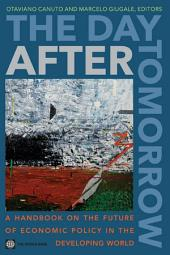 The Day After Tomorrow: A Handbook on the Future of Economic Policy in the Developing World