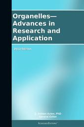 Organelles—Advances in Research and Application: 2012 Edition