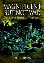 Magnificent But Not War: The Battle for Ypres, 1915