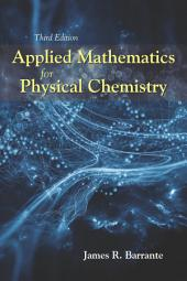 Applied Mathematics for Physical Chemistry: Third Edition
