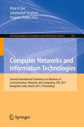 Computer Networks and Information Technologies: Second International Conference on Advances in Communication, Network, and Computing, CNC 2011, Bangalore, India, March 10-11, 2011. Proceedings
