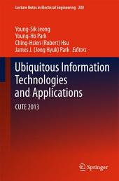 Ubiquitous Information Technologies and Applications: CUTE 2013