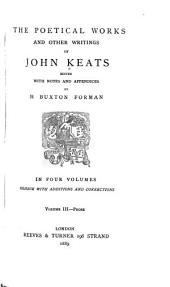 The Poetical Works and Other Writings of John Keats: Volume 3