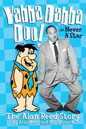 Yabba Dabba Doo!: The Alan Reed Story