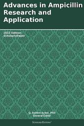 Advances in Ampicillin Research and Application: 2013 Edition: ScholarlyPaper